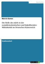 Die Rolle des Adels in der sozialdemokratischen und linksliberalen Militärkritik im Deutschen Kaiserreich