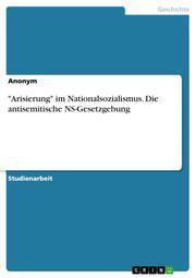 'Arisierung' im Nationalsozialismus. Die antisemitische NS-Gesetzgebung