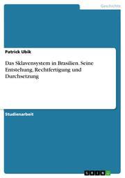 Das Sklavensystem in Brasilien. Seine Entstehung, Rechtfertigung und Durchsetzung