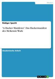 'A Hacker Manifesto'. Das Hackermanifest des McKenzie Wark