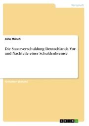 Die Staatsverschuldung Deutschlands. Vor- und Nachteile einer Schuldenbremse