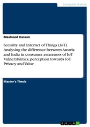 Security and Internet of Things (IoT). Analysing the difference between Austria and India in consumer awareness of IoT Vulnerabilities, perception towards IoT Privacy and Value