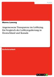 Angemessene Transparenz im Lobbying. Ein Vergleich der Lobbyregulierung in Deutschland und Kanada