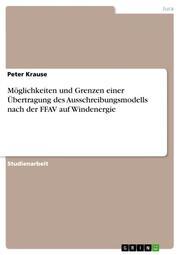 Möglichkeiten und Grenzen einer Übertragung des Ausschreibungsmodells nach der FFAV auf Windenergie