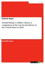Donald Trump vs. Hillary Clinton. A comparison in the run for presidency in the United States in 2016