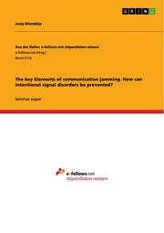 The key Elements of communication jamming. How can intentional signal disorders be prevented?