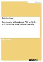 Beitragsentwicklung in der PKV als Risiko und Maßnahmen zur Risikobegrenzung