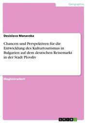 Chancen und Perspektiven für die Entwicklung des Kulturtourismus in Bulgarien auf dem deutschen Reisemarkt in der Stadt Plovdiv