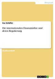Die internationalen Finanzmärkte und deren Regulierung