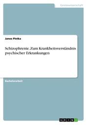 Schizophrenie. Zum Krankheitsverständnis psychischer Erkrankungen