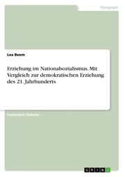 Erziehung im Nationalsozialismus. Mit Vergleich zur demokratischen Erziehung des 21. Jahrhunderts