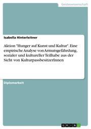 Aktion 'Hunger auf Kunst und Kultur'. Eine empirische Analyse von Armutsgefährdung, sozialer und kultureller Teilhabe aus der Sicht von KulturpassbesitzerInnen