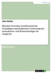 Blended Learning. Lerntheoretische Grundlagen und praktische Umsetzung des Instruktions- und Kontextdesigns im Vergleich