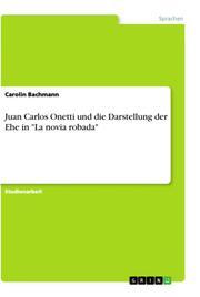 Juan Carlos Onetti und die Darstellung der Ehe in 'La novia robada'