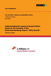 Understanding the reasons of project failure based on the example of the Berlin-Brandenburg Airport 'Willy Brandt'