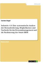 Industrie 4.0. Eine systematische Analyse der Herausforderung, Möglichkeiten und Nachteile für das Personalmanagement und die Realisierung des Smart HRM