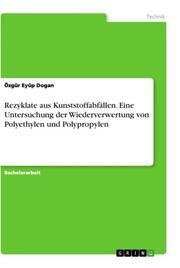 Rezyklate aus Kunststoffabfällen. Eine Untersuchung der Wiederverwertung von Polyethylen und Polypropylen