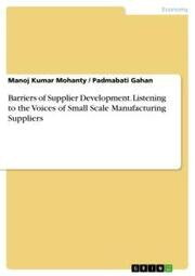 Barriers of Supplier Development. Listening to the Voices of Small Scale Manufacturing Suppliers