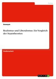 Realismus und Liberalismus. Ein Vergleich der Staatstheorien