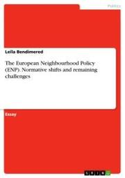 The European Neighbourhood Policy (ENP). Normative shifts and remaining challenges