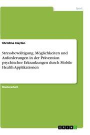 Stressbewältigung. Möglichkeiten und Anforderungen in der Prävention psychischer Erkrankungen durch Mobile Health Applikationen