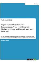 Rogier van der Weydens 'Die Kreuzabnahme' vor 1443. Biografie, Bildbeschreibung und Vergleich zu Joos van Cleve