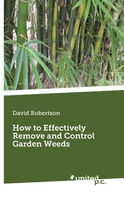 How to Effectively Remove and Control Garden Weeds