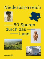 Niederösterreich. Vergangenheit, Gegenwart, Zukunft
