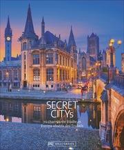Reiseziele Secret Citys: 70 charmante Städte in Europa abseits des Trubels. Bildband mit echten Insidertipps für unvergessliche Städtereisen in Europa von Bath über Maastricht nach Lyon und Porto
