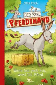 Der Esel Pferdinand - Wenn ich groß bin, werd ich Pferd - Cover