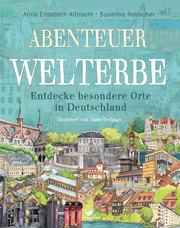 Abenteuer Welterbe - Entdecke besondere Orte in Deutschland - Cover