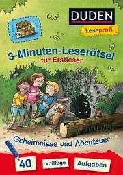 Duden Leseprofi - 3-Minuten-Leserätsel für Erstleser: Geheimnisse und Abenteuer