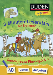 Duden Leseprofi - 3-Minuten-Leserätsel für Erstleser: Riesengroßes Pferdeglück
