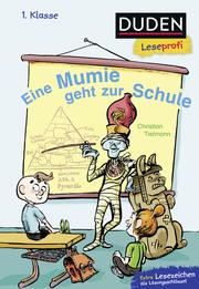 Duden Leseprofi - Eine Mumie geht zur Schule, 1. Klasse