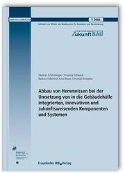 Abbau von Hemmnissen bei der Umsetzung von in die Gebäudehülle integrierten, innovativen und zukunftsweisenden Komponenten und Systemen. Abschlussbericht.