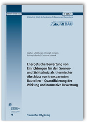 Energetische Bewertung von Einrichtungen für den Sonnen- und Sichtschutz als thermischer Abschluss von transparenten Bauteilen - Quantifizierung der Wirkung und normative Bewertung. Abschlussbericht.