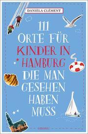 111 Orte für Kinder in Hamburg, die man gesehen haben muss - Cover