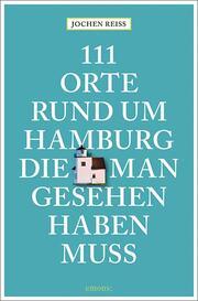 111 Orte rund um Hamburg, die man gesehen haben muss - Cover