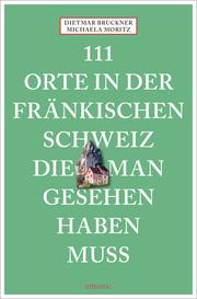 111 Orte in der Fränkischen Schweiz, die man gesehen haben muss - Cover