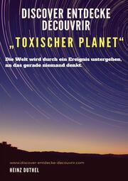 Discover Entdecke Découvrir 'Toxischer Planet'
