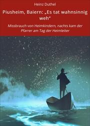 Piusheim, Baiern: 'Es tat wahnsinnig weh'