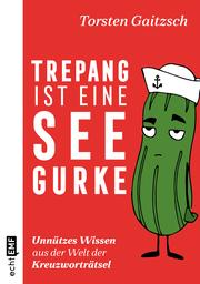 Trepang ist eine Seegurke: Unnützes Wissen aus der Welt der Kreuzworträtsel - Cover
