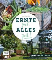 Ernte gut, alles gut! - Gemüsegärtnern im Hochbeet, Frühbeet und Gewächshaus - Cover