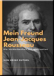 Mein Freund Jean-Jacques Rousseau