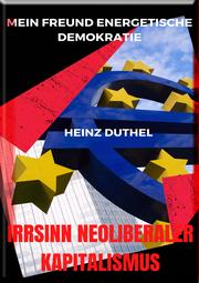 Mein Freund Energetische Demokratie - IRRSINN NEOLIBERALER KAPITALISMUS