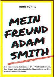 MEIN FREUND ADAM SMITH - DER MODERNEN ÖKONOMIE.