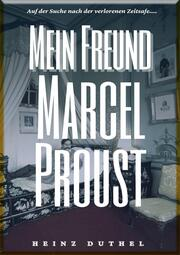 HEINZ DUTHEL : MEIN FREUND MARCEL PROUST