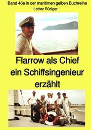 Flarrow als Chief - ein Schiffsingenieur erzählt - Band 46e in der maritimen gelben Buchreihe bei Jürgen Ruszkowski - Farbe
