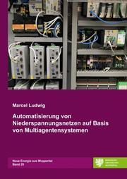 Automatisierung von Niederspannungsnetzen auf Basis von Multiagentensystemen