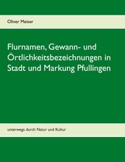 Flurnamen, Gewann- und Örtlichkeitsbezeichnungen in Stadt und Markung Pfullingen - Cover